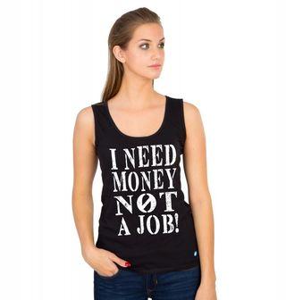 """Obrázek 1 produktu Dámské tílko """"Potřebuju peníze, ne práci"""" I need Money not a Job"""