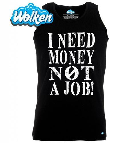 """Obrázek produktu Pánské tílko """"Potřebuju peníze, ne práci"""" I need Money not a Job"""