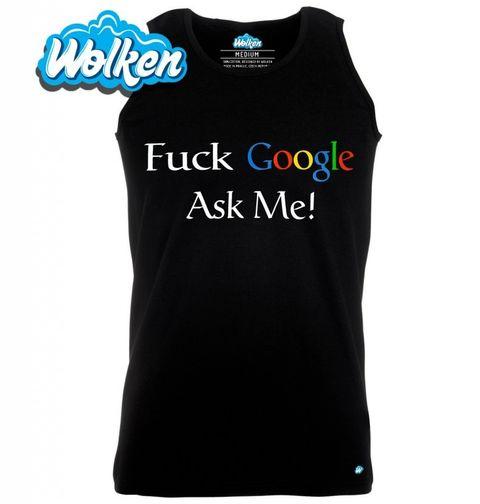 """Obrázek produktu Pánské tílko Neřeš Google, zeptej se mě """"Fuck Google, Ask me"""""""